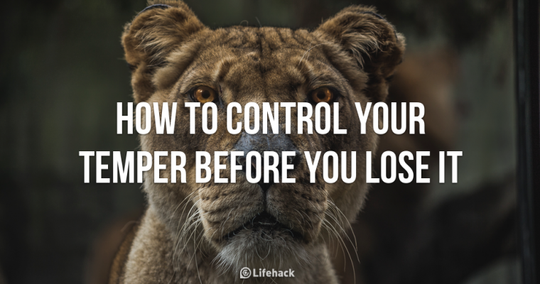 Tips #4: How To Control Your Temper Before You Lose It