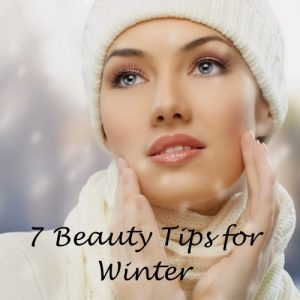 7 Beauty Tips for Winter