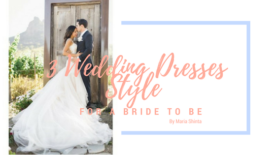 3 Wedding Dresses Style Hack For a Bride To Be